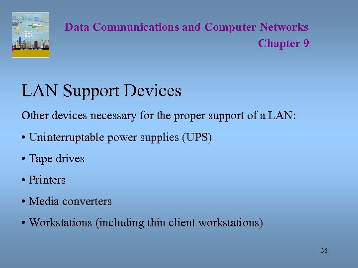 Data Communications and Computer Networks Chapter 9 LAN Support Devices Other devices necessary for