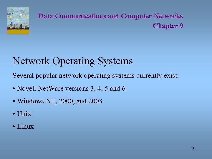 Data Communications and Computer Networks Chapter 9 Network Operating Systems Several popular network operating