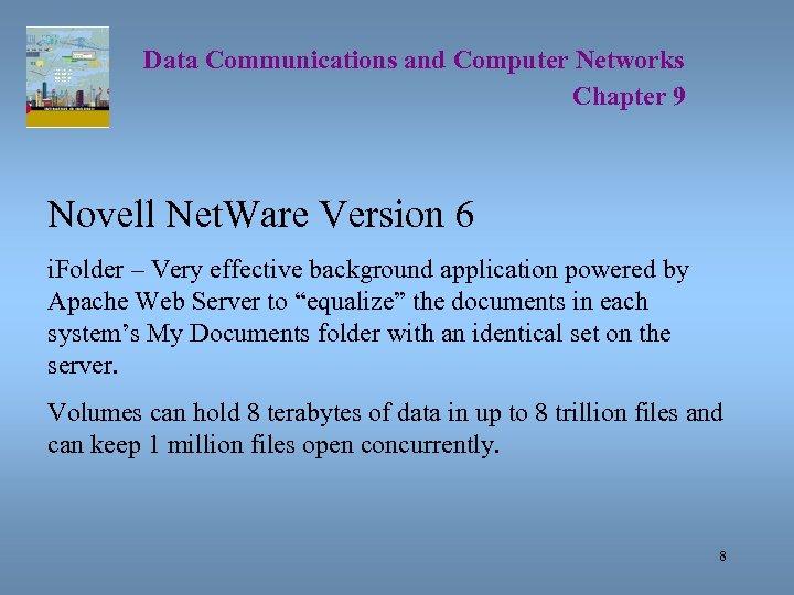 Data Communications and Computer Networks Chapter 9 Novell Net. Ware Version 6 i. Folder