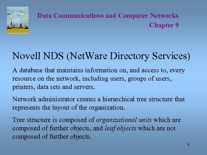Data Communications and Computer Networks Chapter 9 Novell NDS (Net. Ware Directory Services) A