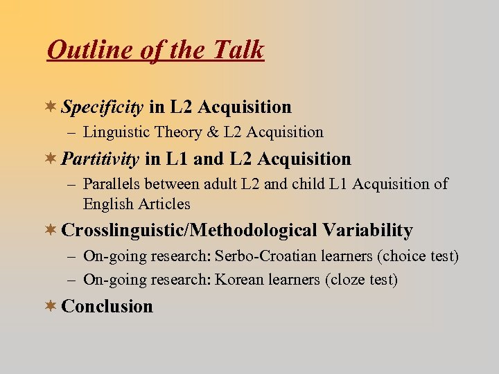 Outline of the Talk ¬ Specificity in L 2 Acquisition – Linguistic Theory &