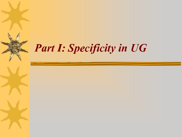 Part I: Specificity in UG