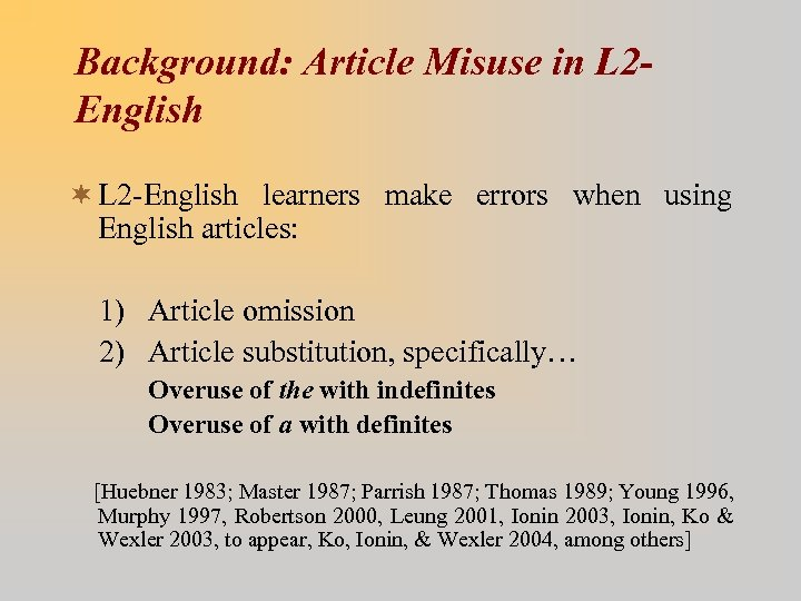 Background: Article Misuse in L 2 English ¬ L 2 -English learners make errors