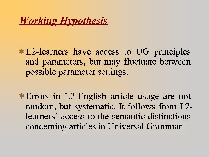 Working Hypothesis ¬L 2 -learners have access to UG principles and parameters, but may
