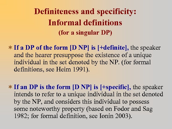 Definiteness and specificity: Informal definitions (for a singular DP) ¬ If a DP of