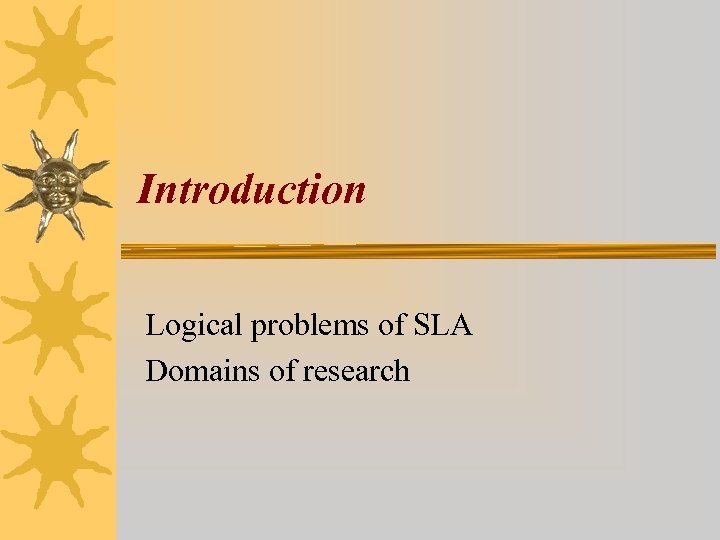 Introduction Logical problems of SLA Domains of research