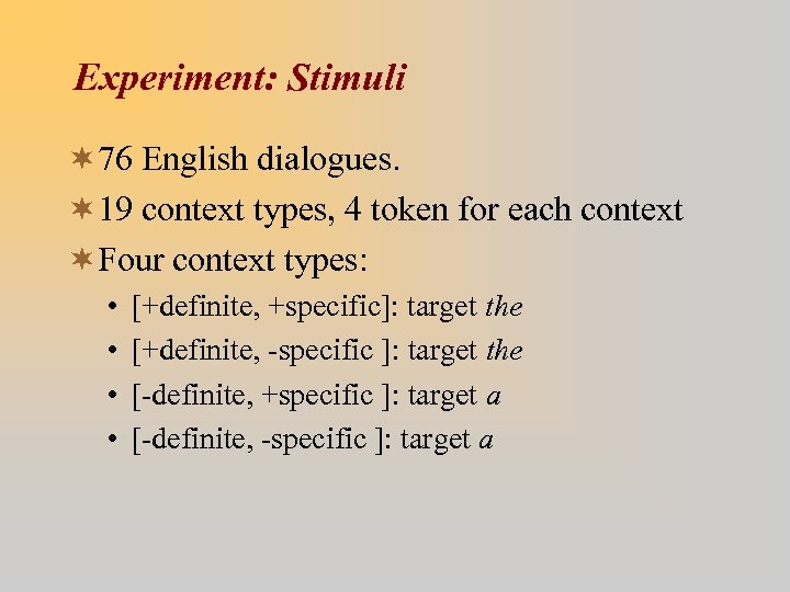Experiment: Stimuli ¬ 76 English dialogues. ¬ 19 context types, 4 token for each