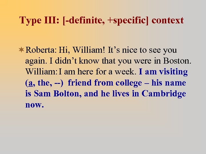 Type III: [-definite, +specific] context ¬Roberta: Hi, William! It's nice to see you again.
