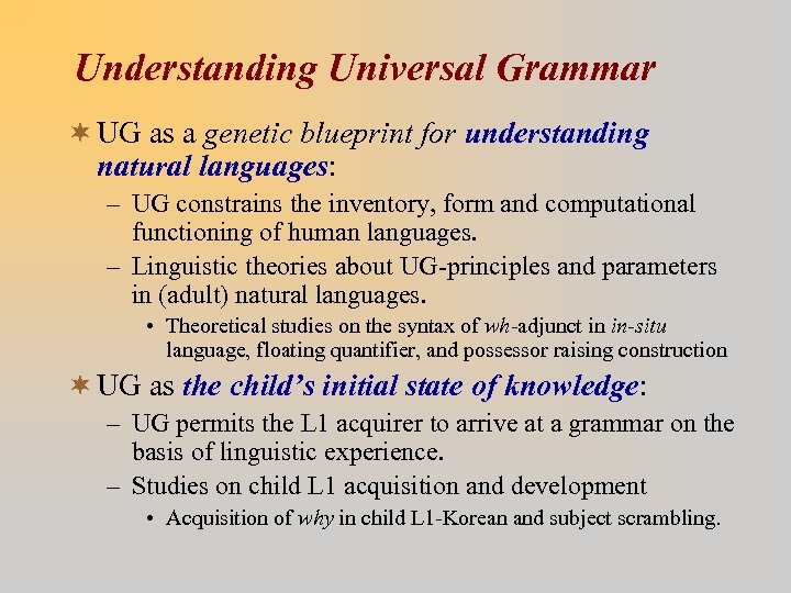 Understanding Universal Grammar ¬ UG as a genetic blueprint for understanding natural languages: –