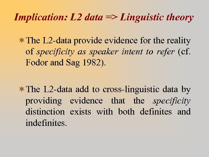 Implication: L 2 data => Linguistic theory ¬The L 2 -data provide evidence for