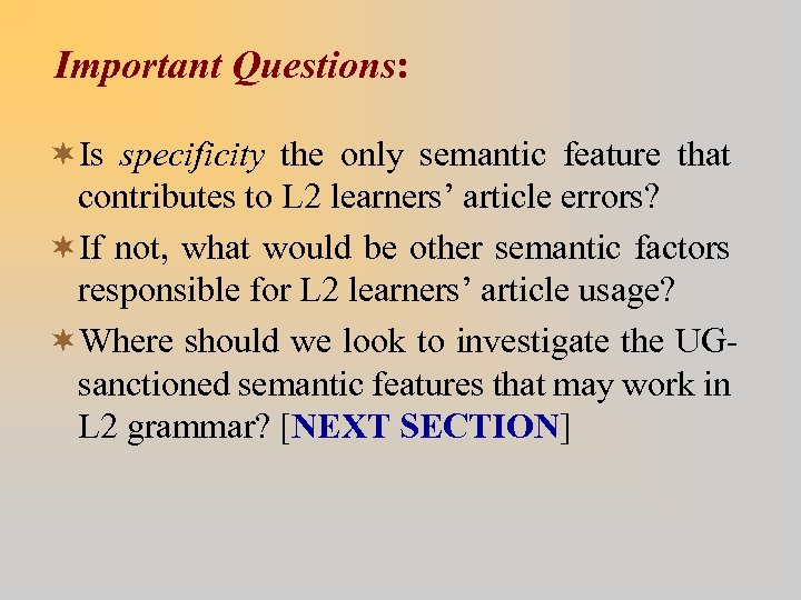 Important Questions: ¬Is specificity the only semantic feature that contributes to L 2 learners'