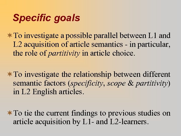 Specific goals ¬To investigate a possible parallel between L 1 and L 2 acquisition