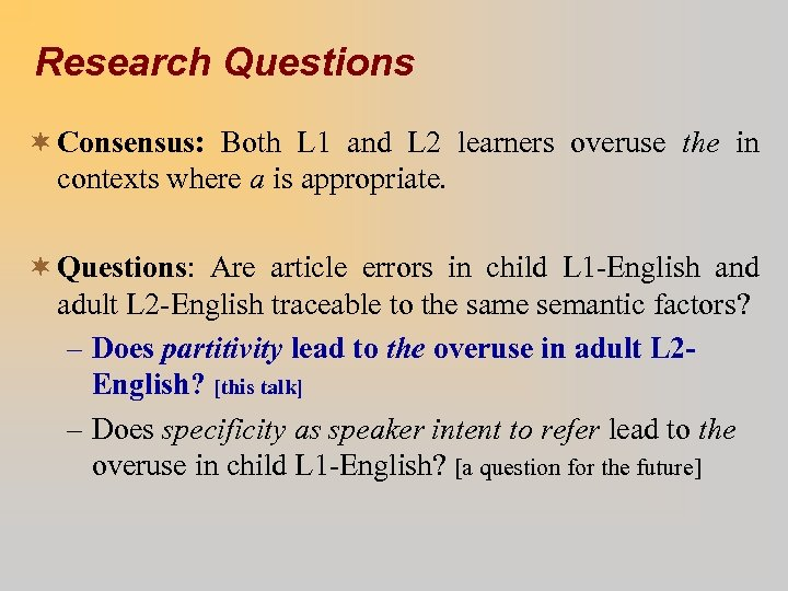 Research Questions ¬ Consensus: Both L 1 and L 2 learners overuse the in