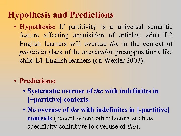 Hypothesis and Predictions • Hypothesis: If partitivity is a universal semantic feature affecting acquisition