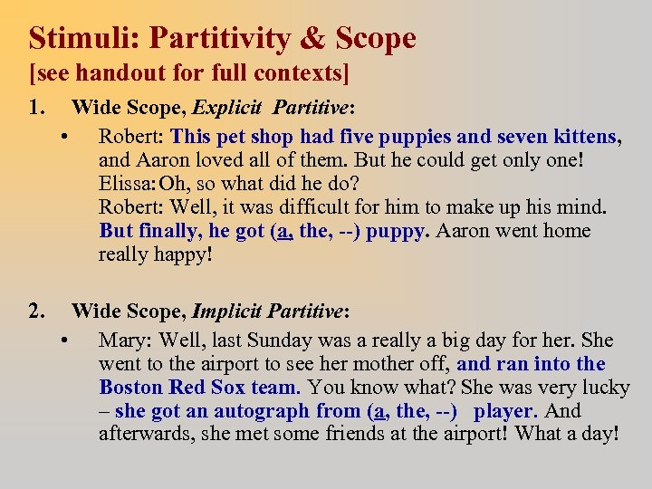 Stimuli: Partitivity & Scope [see handout for full contexts] 1. Wide Scope, Explicit Partitive: