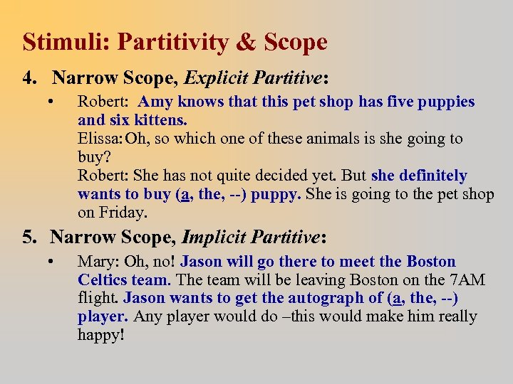 Stimuli: Partitivity & Scope 4. Narrow Scope, Explicit Partitive: • Robert: Amy knows that