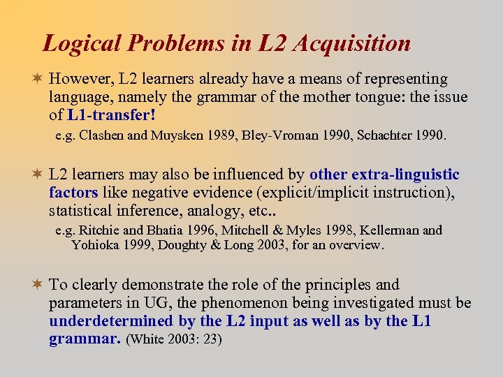 Logical Problems in L 2 Acquisition ¬ However, L 2 learners already have a