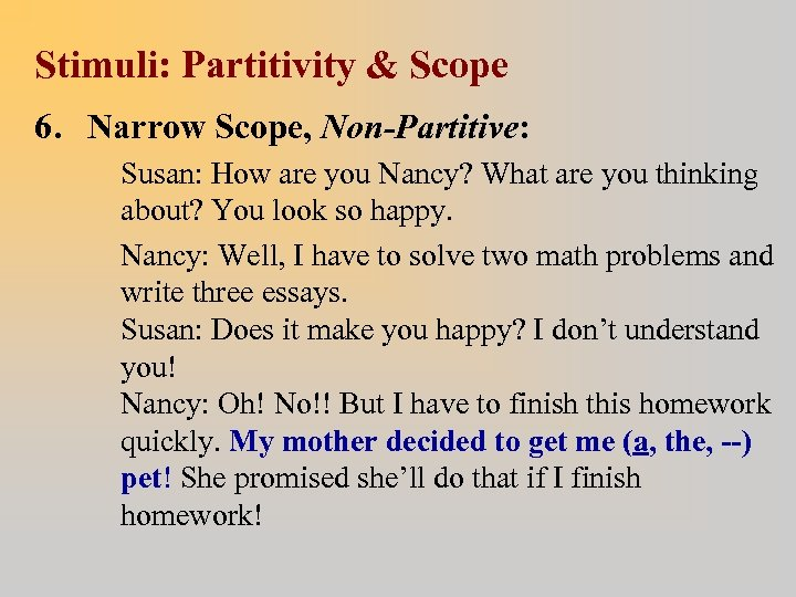 Stimuli: Partitivity & Scope 6. Narrow Scope, Non-Partitive: Susan: How are you Nancy? What