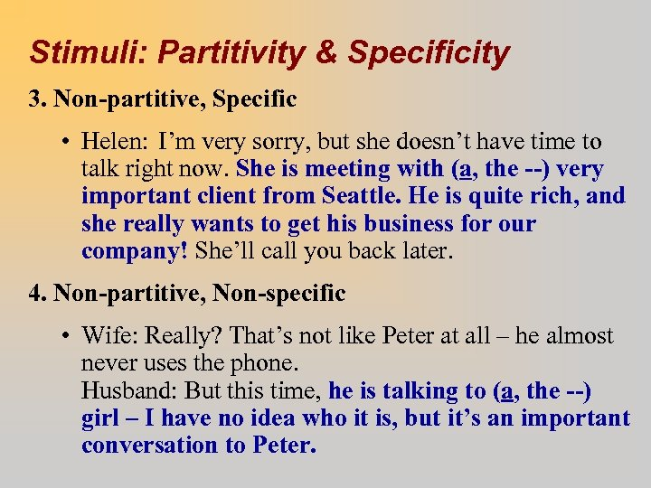 Stimuli: Partitivity & Specificity 3. Non-partitive, Specific • Helen: I'm very sorry, but she