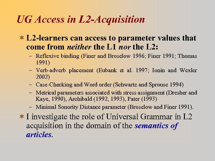 UG Access in L 2 -Acquisition ¬ L 2 -learners can access to parameter