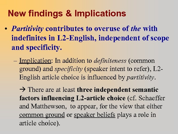 New findings & Implications • Partitivity contributes to overuse of the with indefinites in