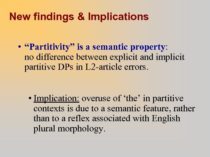 "New findings & Implications • ""Partitivity"" is a semantic property: no difference between explicit"