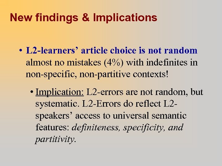 New findings & Implications • L 2 -learners' article choice is not random almost
