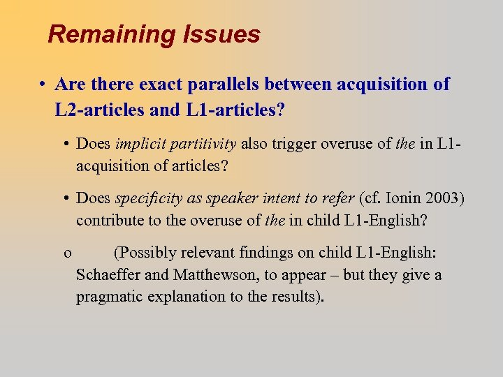 Remaining Issues • Are there exact parallels between acquisition of L 2 -articles and