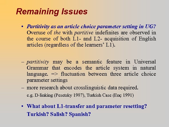 Remaining Issues • Partitivity as an article choice parameter setting in UG? Overuse of