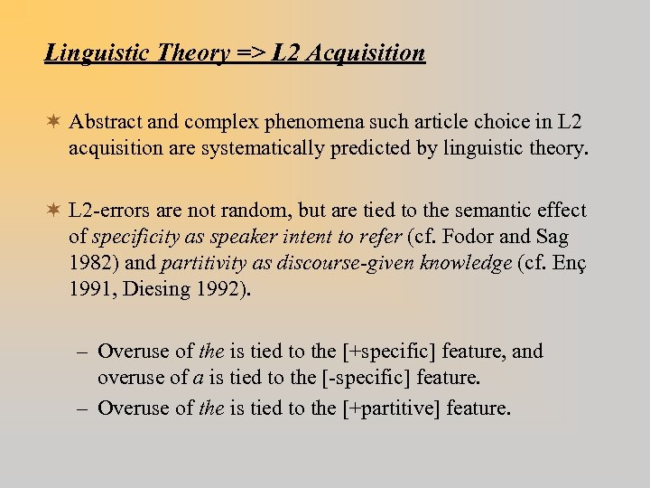 Linguistic Theory => L 2 Acquisition ¬ Abstract and complex phenomena such article choice