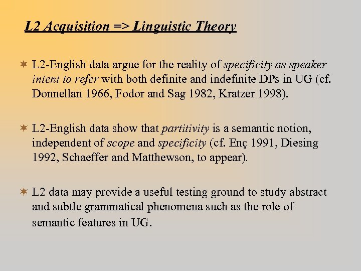 L 2 Acquisition => Linguistic Theory ¬ L 2 -English data argue for the