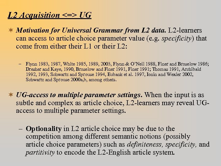 L 2 Acquisition <=> UG ¬ Motivation for Universal Grammar from L 2 data.