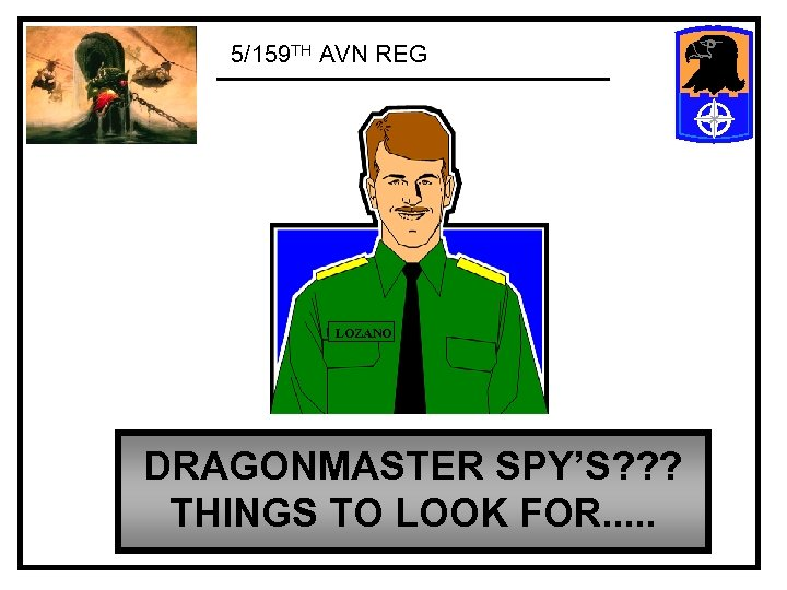 5/159 TH AVN REG LOZANO DRAGONMASTER SPY'S? ? ? THINGS TO LOOK FOR. .