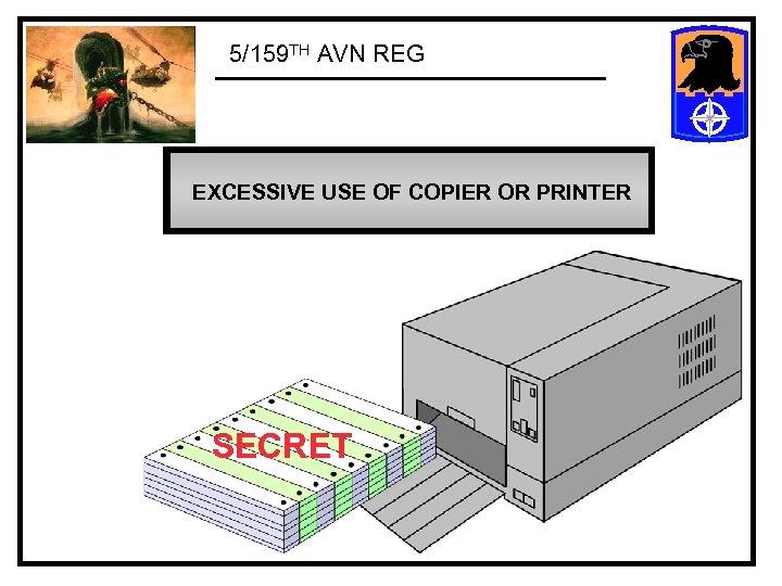 5/159 TH AVN REG EXCESSIVE USE OF COPIER OR PRINTER SECRET