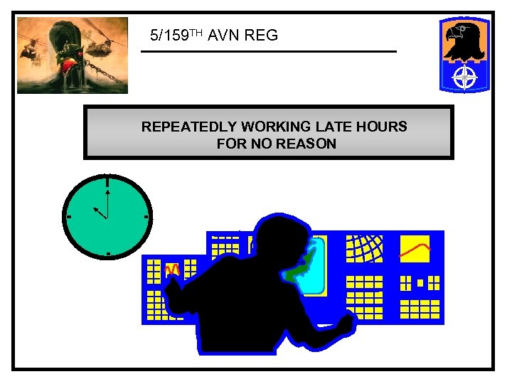 5/159 TH AVN REG REPEATEDLY WORKING LATE HOURS FOR NO REASON