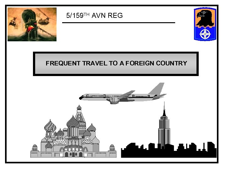 5/159 TH AVN REG FREQUENT TRAVEL TO A FOREIGN COUNTRY