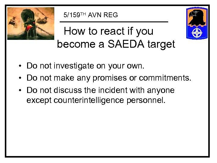 5/159 TH AVN REG How to react if you become a SAEDA target •