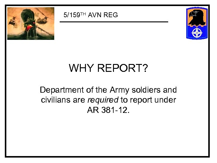5/159 TH AVN REG WHY REPORT? Department of the Army soldiers and civilians are