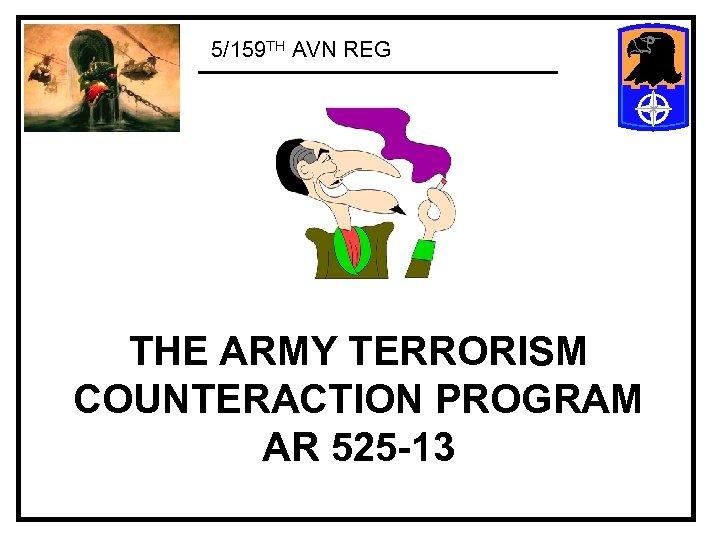 5/159 TH AVN REG THE ARMY TERRORISM COUNTERACTION PROGRAM AR 525 -13