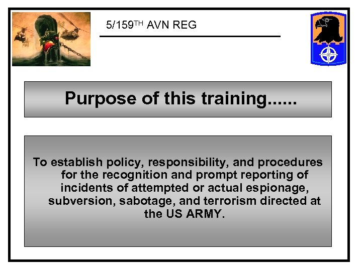 5/159 TH AVN REG Purpose of this training. . . To establish policy, responsibility,