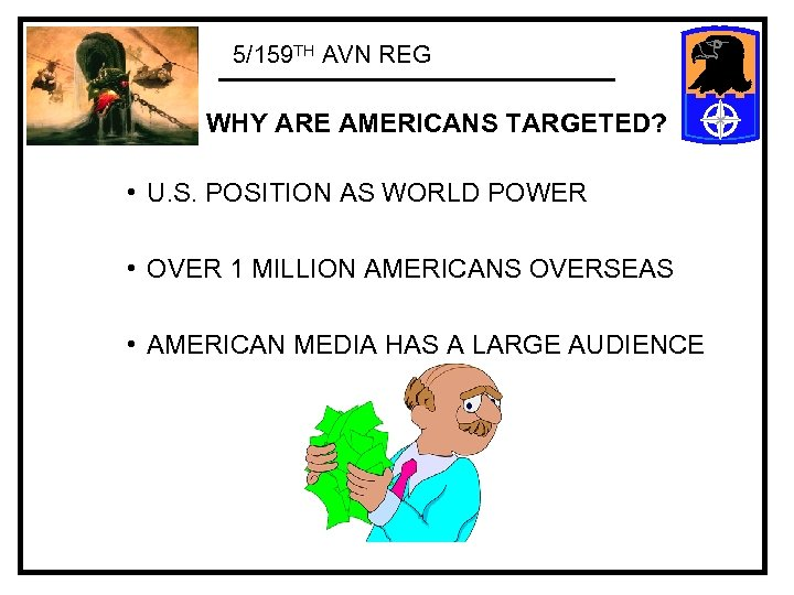 5/159 TH AVN REG WHY ARE AMERICANS TARGETED? • U. S. POSITION AS WORLD