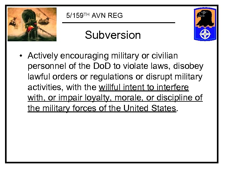 5/159 TH AVN REG Subversion • Actively encouraging military or civilian personnel of the