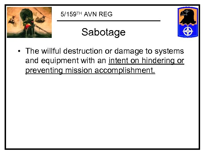 5/159 TH AVN REG Sabotage • The willful destruction or damage to systems and