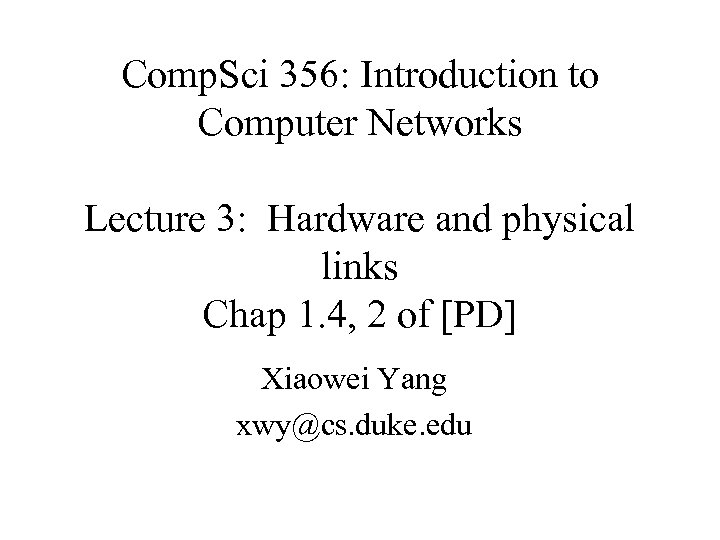 Comp. Sci 356: Introduction to Computer Networks Lecture 3: Hardware and physical links Chap