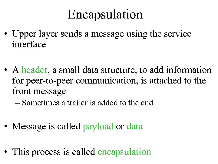 Encapsulation • Upper layer sends a message using the service interface • A header,