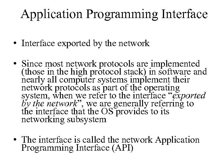 Application Programming Interface • Interface exported by the network • Since most network protocols