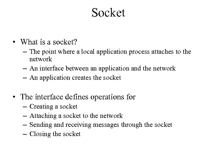 Socket • What is a socket? – The point where a local application process