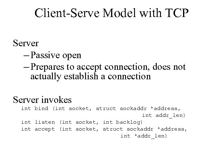 Client-Serve Model with TCP Server – Passive open – Prepares to accept connection, does