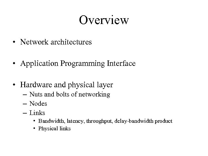 Overview • Network architectures • Application Programming Interface • Hardware and physical layer –