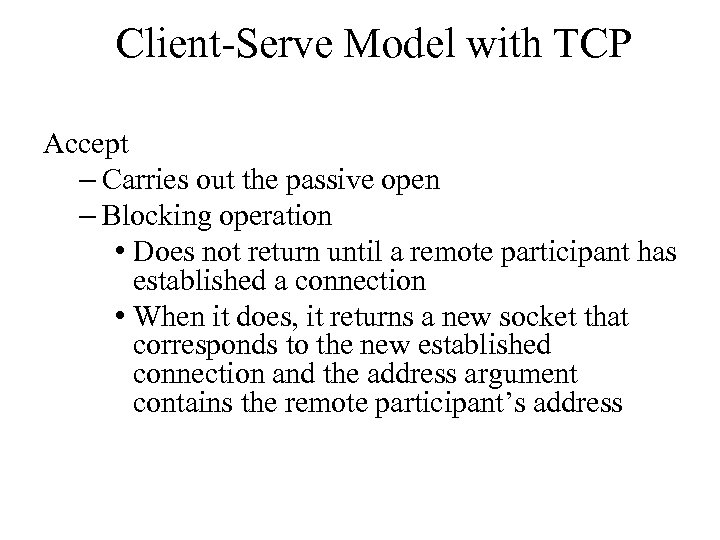 Client-Serve Model with TCP Accept – Carries out the passive open – Blocking operation